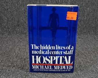 Hospital  Hidden Lives Of A Medical Center Staff By Michael Medved 1982