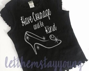 Have Courage and be Kind shirt for girls cinderella shirt girl princess shirt daddys princess glass slipper shirt silver glitter