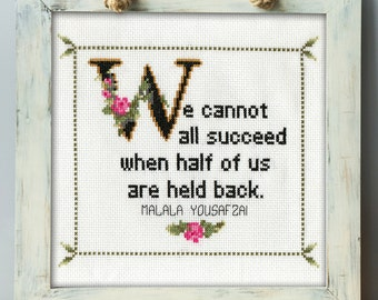 Malala Yousafzai Quote Cross Stitch Pattern: We Cannot All Succeed When Half Of Us Are Held Back. (Quick Stitch; Instant PDF Download)