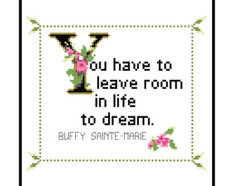Buffy Sainte-Marie Quote Easy Cross Stitch Pattern: You have to leave room to dream. (Instant PDF Download)