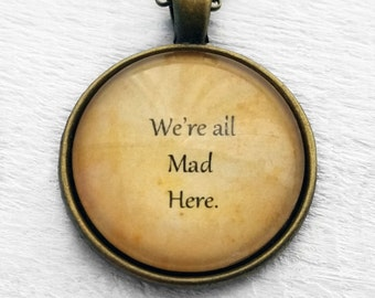 """Alice in Wonderland """"We're all Mad Here"""" Pendant & Necklace"""