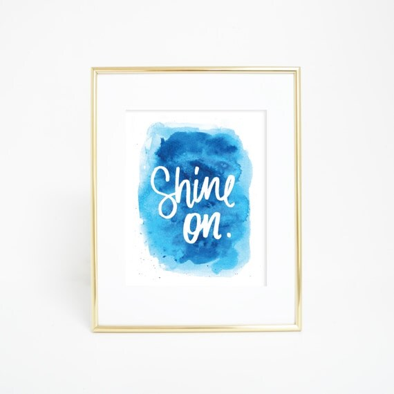 Blue Print, Quote Printable, Quote Art, Shine On, Shine On Print, Instant Download, Digital Prints, Blue, Watercolor Print, Inspirational