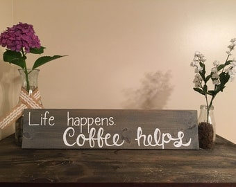 "2' x 5.5"" ""Life happens, coffee helps"" wood sign"