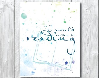 I would rather be reading- watercolour print/wall art A5, 20x25, A3