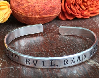 "Fight Evil, Read Books - Cuff Bracelet Personalized 1/4"" Adjustable Smooth Organic Texture Artisan Handmade Custom Jewelry"