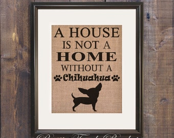 Chihuahua gift, Burlap Chihuahua Sign, House is not a Home Chihuahua, Chihuahua Decor, Pet decor, Pet wall sign, Pet lover gift, Christmas