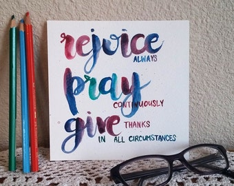 Rejoice Pray Give Bible Scripture 1 Thessalonians 5v16:18 Original Art 6 x 6 in Modern Calligraphy Watercolor on Watercolour 300gms/140lb