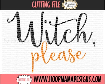 Witch Please SVG DXF eps and png Files for Cutting Machines Cameo or Cricut - Adult Halloween