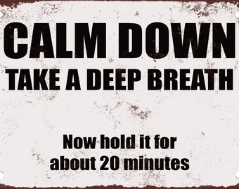 Calm Down. Take a Deep Breath. Now Hold It For About 20 Minutes. Funny Metal Sign
