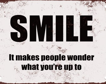 Smile. It Makes People Wonder What You're Up To. Funny Metal Sign
