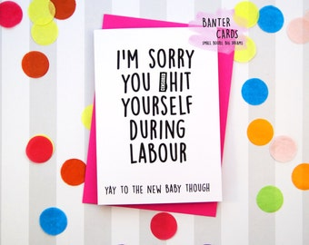 Sorry you *hit during labour, funny new mum cards, new baby, funny baby shower, rude new mum cards, banter cards, mum to be, funny cards