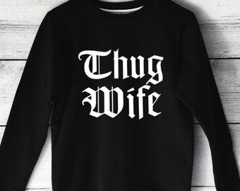Thug Wife Sweatshirt in Black for Women - Wife Sweatshirts - Wife Shirts - Thug Wife Shirt - Funny Wife Shirts - Cute Wife Shirts