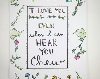 I Love You Even When I Can Hear You Chew - honest Valentines Day/love card