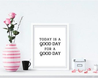 Today Is A Good Day For A Good Day printable wall art