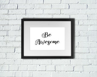 INSTANT DOWNLOAD | Be Awesome | Inspirational Art Print | A4 Print | Room Decor