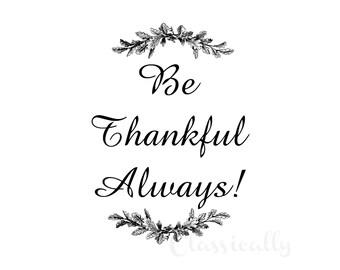 Thankful Print, Be Thankful Always, 8x10 Print, Autumn Fall Thanksgiving Decor, Thankful Sign, Grateful, Inspirational Quote, Word Art Print