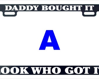Daddy bought it look who got it funny license plate frame