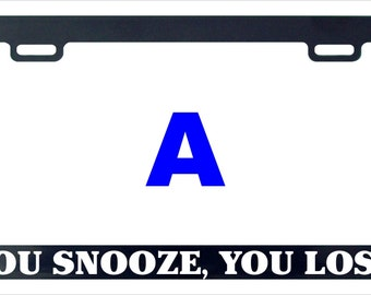 You snooze you loose funny license plate frame