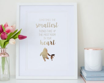 Sometimes the smallest things take up the most room in your heart - Rose Gold Foil Print
