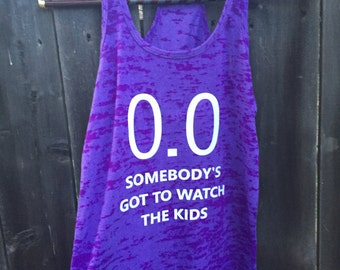 0.0 Somebody's Got To Watch The Kids  Racerback Brun Out Tank