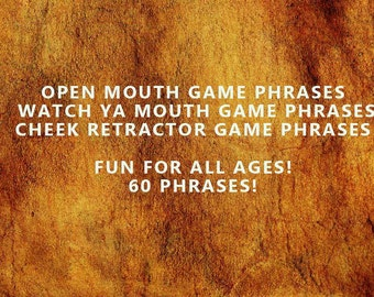Weekend Special Only! ***Open Mouth Game Phrases; Watch ya Mouth Game Phrases; Mouth/Cheek Retractor Game Phrases