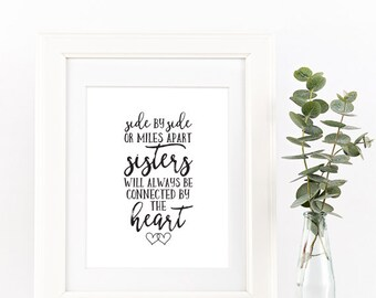 Instant Download, Side by side or miles apart sisters will always be connected by the heart, 8x10 Print, Sister quote, sister love
