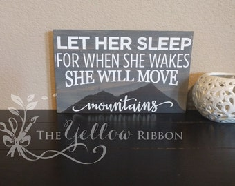 Let her sleep for when she wakes she will move mountains wood sign