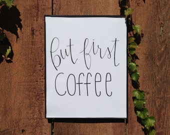 But First, Coffee; Handmade Print
