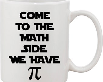 Funny PI Coffee Mug. Come to the Math Side We Have PI Mug. I love Pi Nerd Humor for Geeks. Math Mug or PI Coffee Mug. Math Coffee Mug