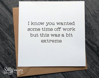 funny GET WELL soon cards, time off work card, I8, extreme, cheeky greeting cards, for her, for him, for friend, for work mate, workplace