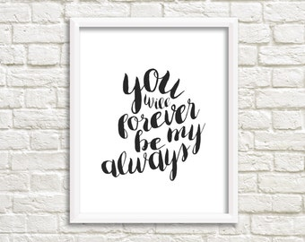 You Will Forever Be My Always PRINTABLE | B&W Wall Decor | Typography