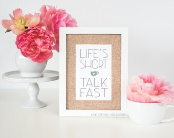 Digital Print - Life's Short, Talk Fast