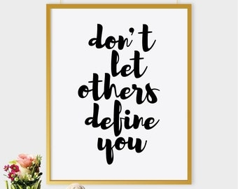 Don't let others define you print, printable poster, typography print, printable quote, wall decor, wall art, typography poster
