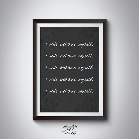 """PRINTABLE POSTER """"I Will Behave myself."""" Typography Poster - Instant Downloadable Art"""