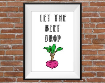 Let The Beet Drop - Printable Wall Art - Typographic Digital Print – Kitchen Wall Poster - Home Decor - Funny Poster - Kitchen Decorating