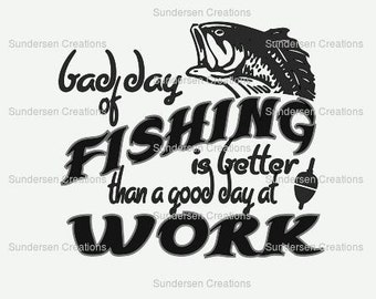 Bad day of fishing is better than a good day at work SVG and DXF Cutting File