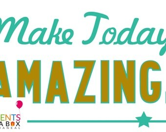 Instant Download Printable/Make Today Amazing/ Two Files/Variety of Color Choices!