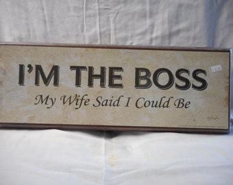 Im the boss my wife said i could be