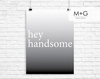 Hey Handsome Typography Quote Print: Instant Download Digital Printable