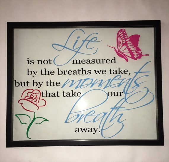 Life Is Not Measured By The Breaths Quote: Life Is Not Measured By The Breaths We Take But By The