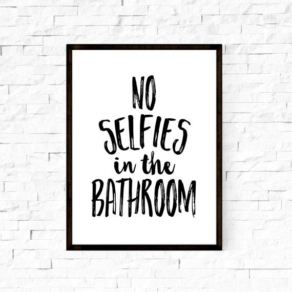 No selfies in the bathroom artbathroom signbathroom for Bathroom wall decor quotes