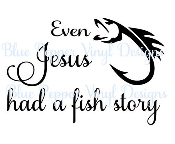 Even Jesus Had A Fish Story Svg Father Svg Cut Files Jpeg