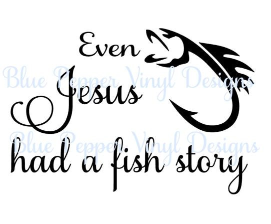 Even Jesus Had A Fish Story Svg Father Svg Cut Files Jpeg