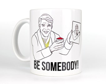 Be Somebody! - Coffee Mug