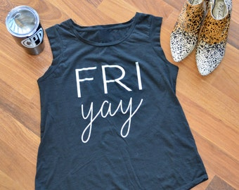 FriYAY women's muscle tee - Friday tank or t-shirt - Graphic Tee - Womens Shirt