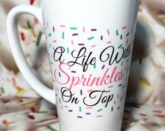 A Life With Sprinkles On Top (my trademark) Mug