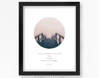 I Hope to Arrive to my Death Late, Literary Quote, Atticus, Quote Print, Typography Print, Life quote, Literary Art, Minimalist Art