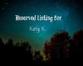 Reserved listing for Katy K.