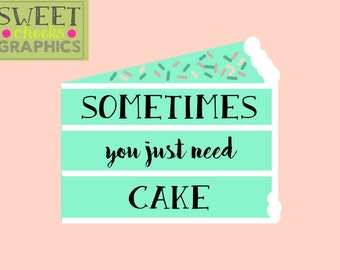 Sometimes You Just Need Cake Digital Print