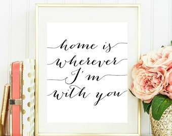 Home Is Wherever I'm With You Printable, Bedroom Printable, Quote Wall Art, Home Quote Print, House Warming Gift, Quote Printable, Home Art